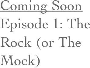 Coming Soon Episode 1: The Rock (or The Mock)